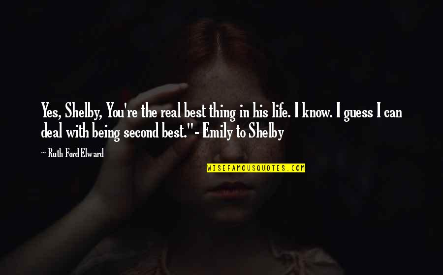 You're The Best Thing Quotes By Ruth Ford Elward: Yes, Shelby, You're the real best thing in