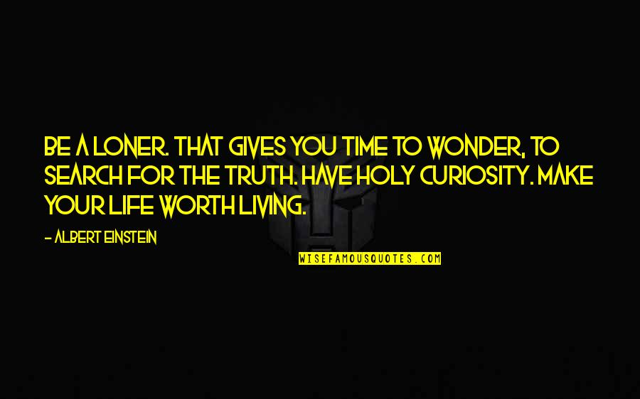 You're Worth So Much More Quotes By Albert Einstein: Be a loner. That gives you time to