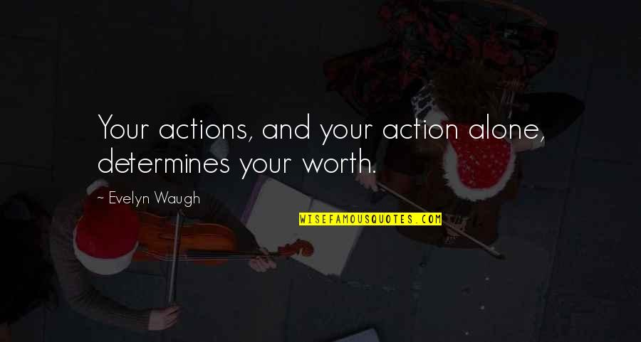 You're Worth So Much More Quotes By Evelyn Waugh: Your actions, and your action alone, determines your