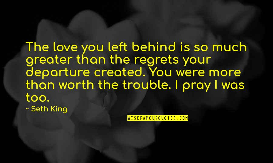 You're Worth So Much More Quotes By Seth King: The love you left behind is so much