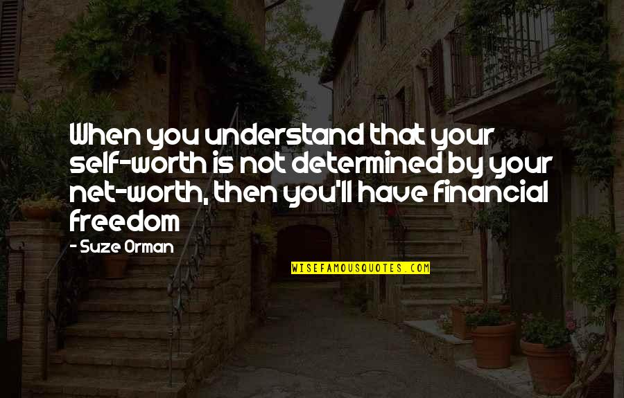 You're Worth So Much More Quotes By Suze Orman: When you understand that your self-worth is not