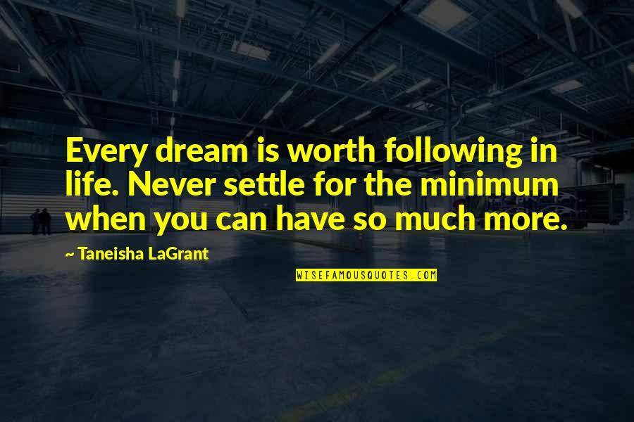 You're Worth So Much More Quotes By Taneisha LaGrant: Every dream is worth following in life. Never