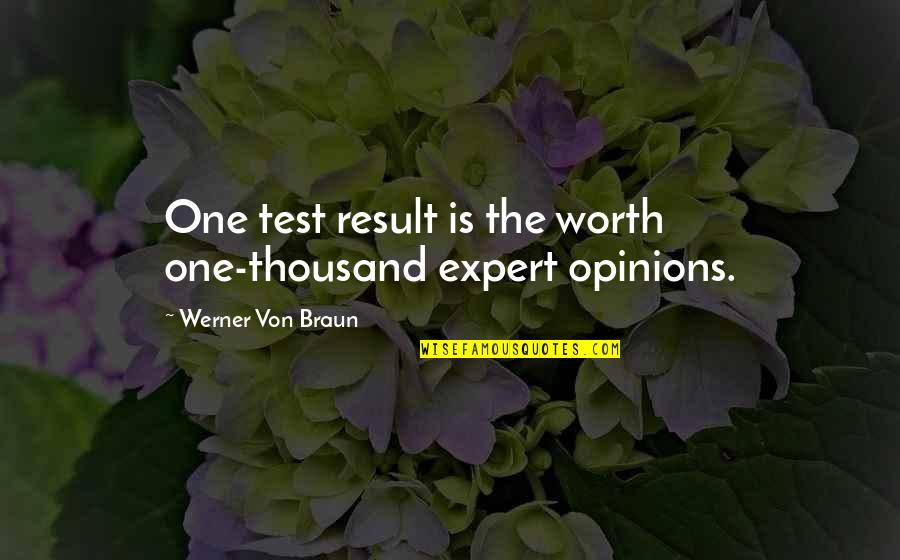 You're Worth So Much More Quotes By Werner Von Braun: One test result is the worth one-thousand expert