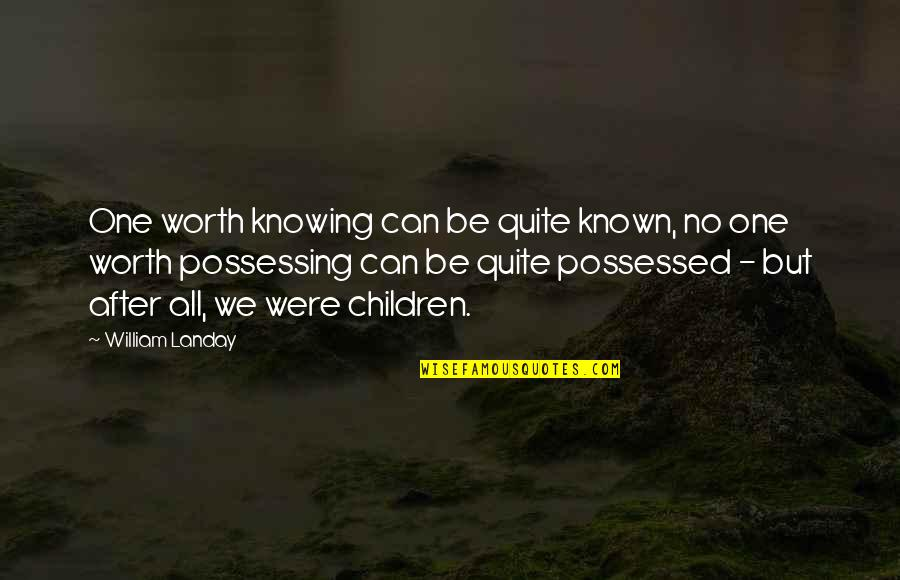You're Worth So Much More Quotes By William Landay: One worth knowing can be quite known, no