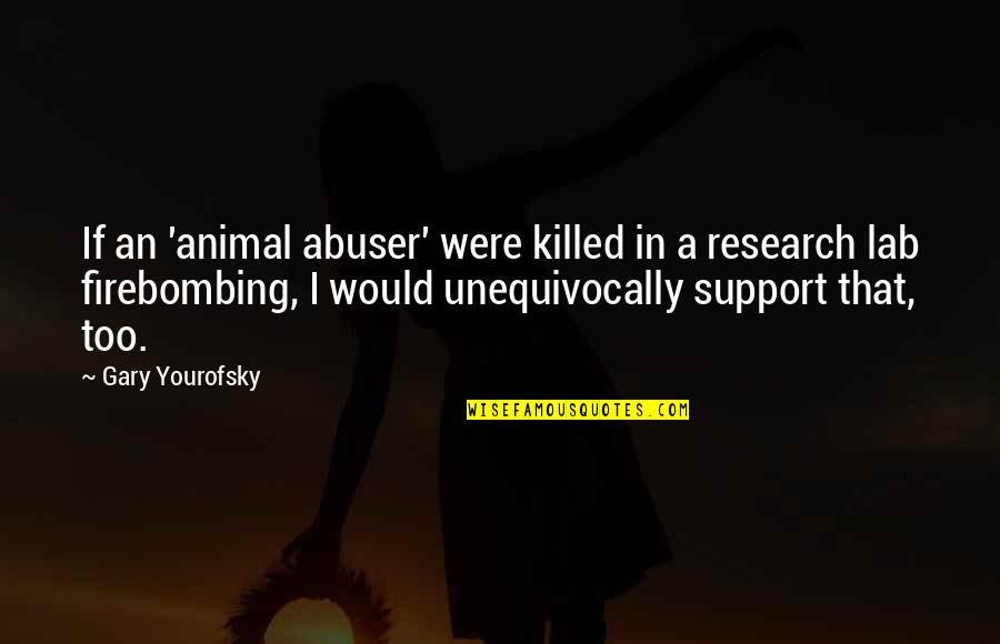 Yourofsky's Quotes By Gary Yourofsky: If an 'animal abuser' were killed in a