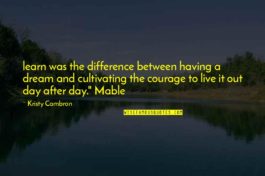 Yourofsky's Quotes By Kristy Cambron: learn was the difference between having a dream