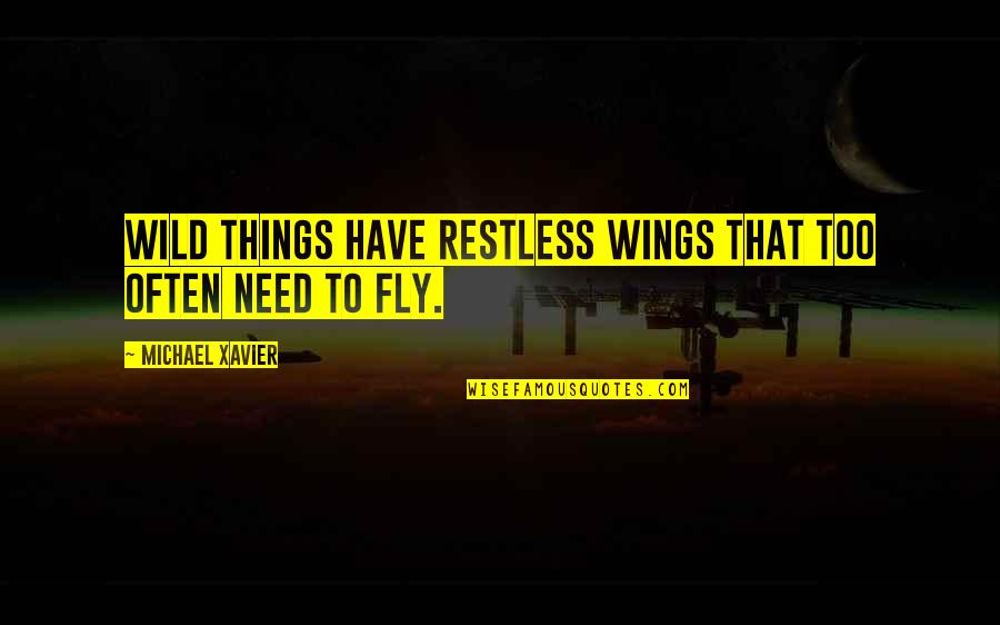 Yourofsky's Quotes By Michael Xavier: Wild things have restless wings that too often