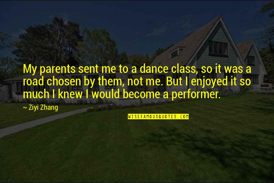 Yourofsky's Quotes By Ziyi Zhang: My parents sent me to a dance class,