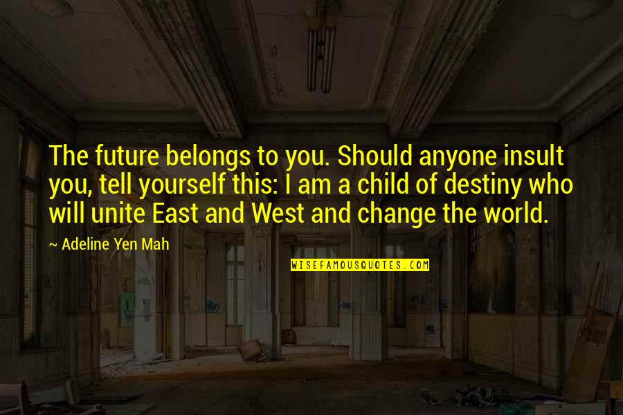 Yourself And Change Quotes By Adeline Yen Mah: The future belongs to you. Should anyone insult