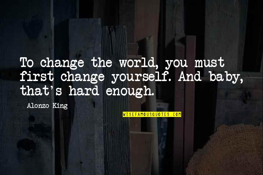 Yourself And Change Quotes By Alonzo King: To change the world, you must first change