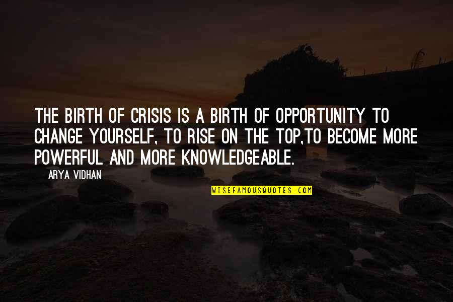 Yourself And Change Quotes By Arya Vidhan: The birth of crisis is a birth of