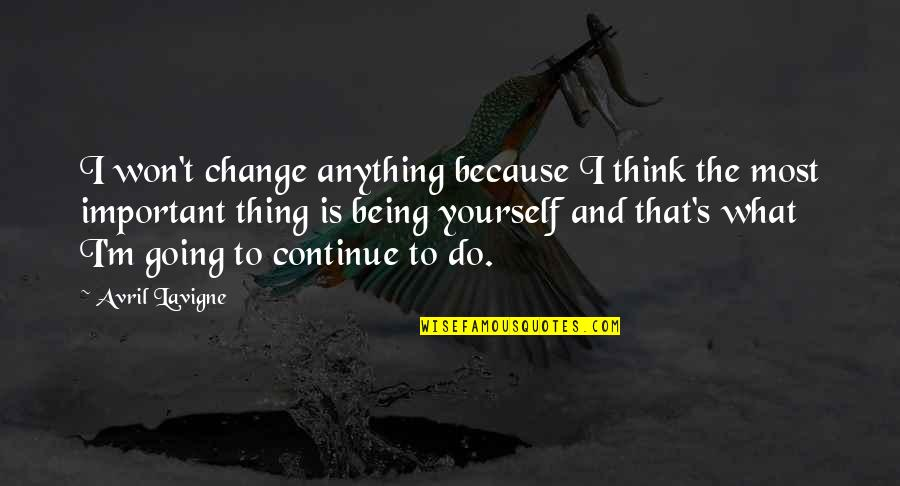 Yourself And Change Quotes By Avril Lavigne: I won't change anything because I think the