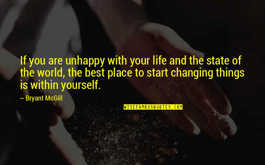 Yourself And Change Quotes By Bryant McGill: If you are unhappy with your life and