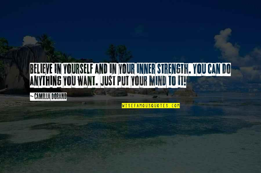 Yourself And Change Quotes By Camilla Dorand: Believe in yourself and in your inner strength.