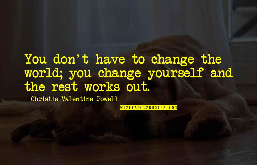 Yourself And Change Quotes By Christie Valentine Powell: You don't have to change the world; you