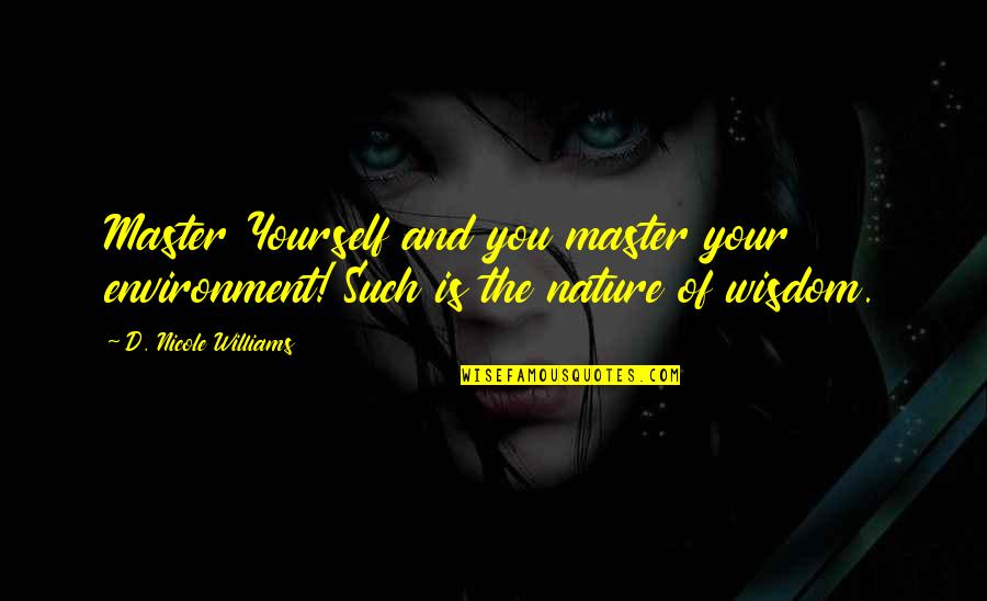 Yourself And Change Quotes By D. Nicole Williams: Master Yourself and you master your environment! Such