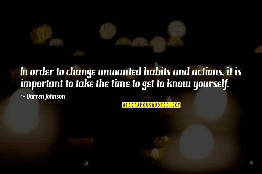 Yourself And Change Quotes By Darren Johnson: In order to change unwanted habits and actions,
