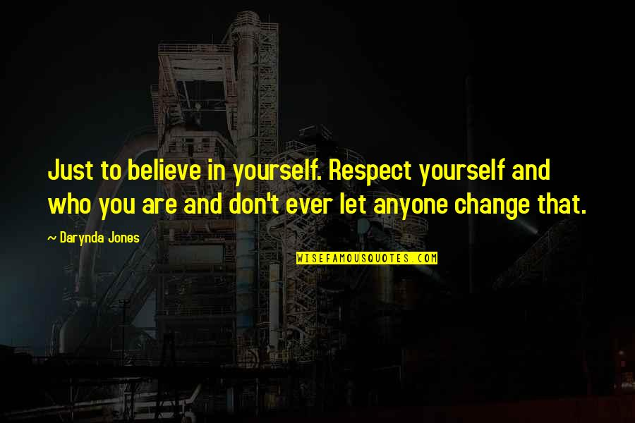 Yourself And Change Quotes By Darynda Jones: Just to believe in yourself. Respect yourself and