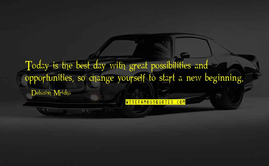 Yourself And Change Quotes By Debasish Mridha: Today is the best day with great possibilities