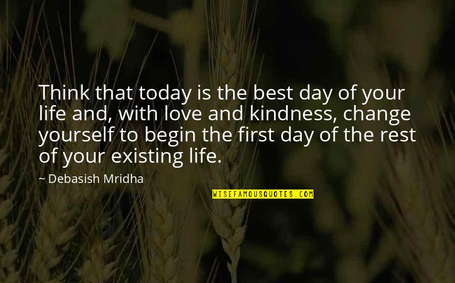 Yourself And Change Quotes By Debasish Mridha: Think that today is the best day of