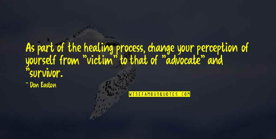 Yourself And Change Quotes By Don Easton: As part of the healing process, change your