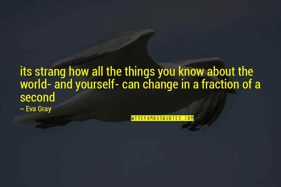 Yourself And Change Quotes By Eva Gray: its strang how all the things you know