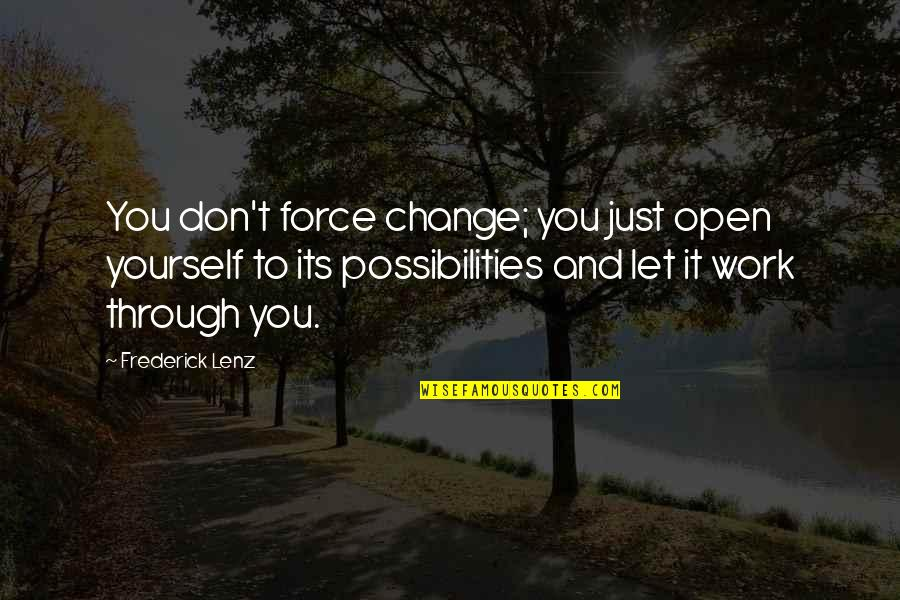 Yourself And Change Quotes By Frederick Lenz: You don't force change; you just open yourself