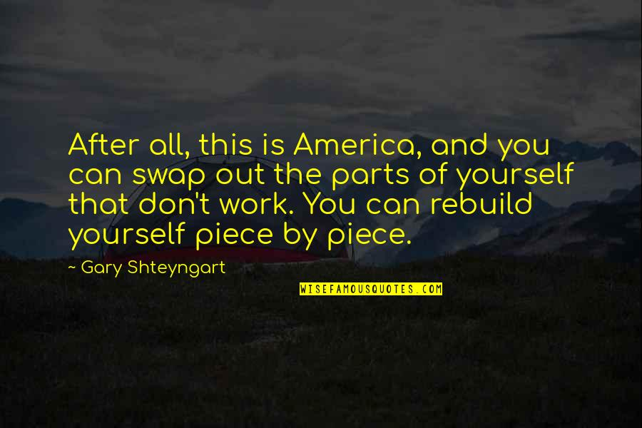 Yourself And Change Quotes By Gary Shteyngart: After all, this is America, and you can