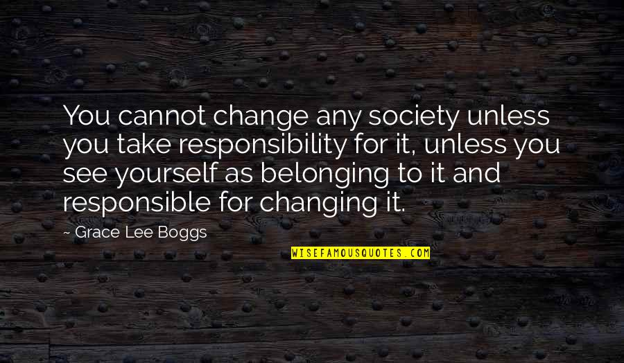 Yourself And Change Quotes By Grace Lee Boggs: You cannot change any society unless you take