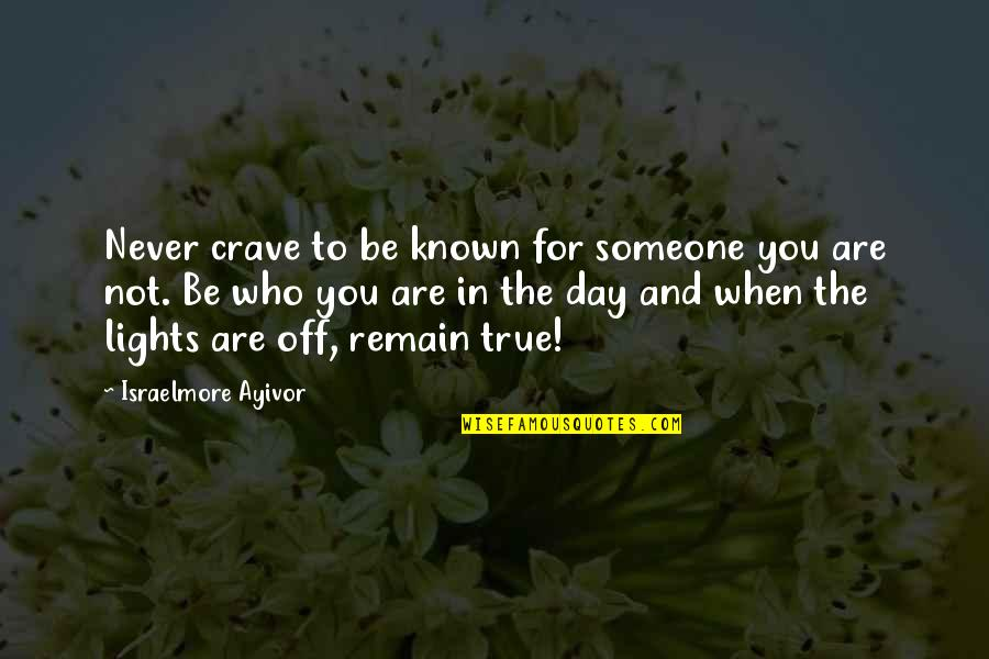 Yourself And Change Quotes By Israelmore Ayivor: Never crave to be known for someone you