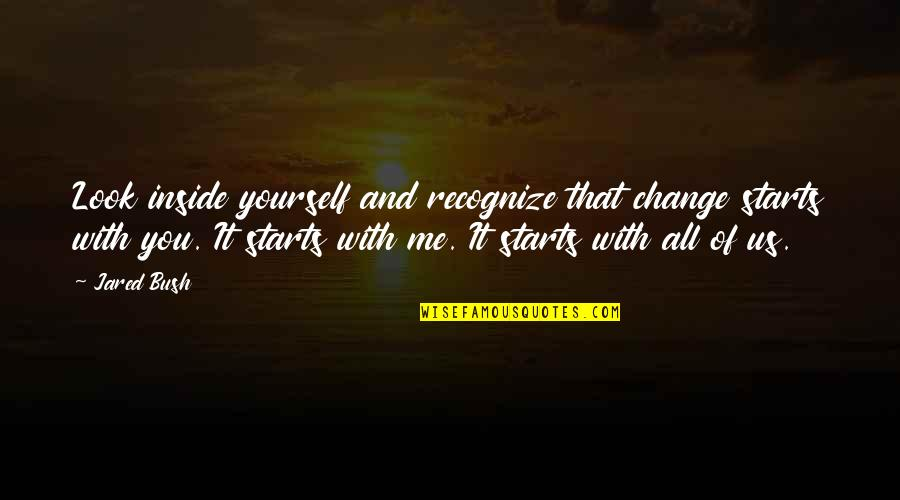 Yourself And Change Quotes By Jared Bush: Look inside yourself and recognize that change starts