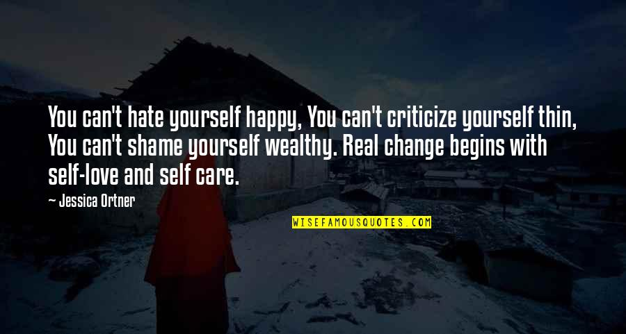 Yourself And Change Quotes By Jessica Ortner: You can't hate yourself happy, You can't criticize