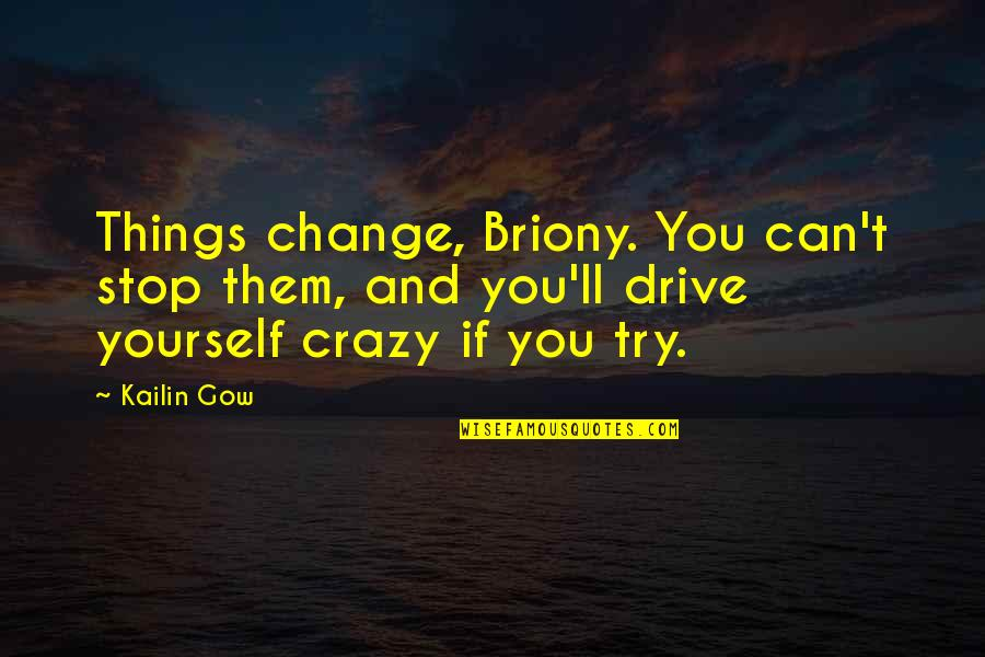 Yourself And Change Quotes By Kailin Gow: Things change, Briony. You can't stop them, and