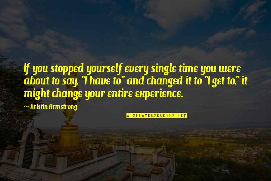 Yourself And Change Quotes By Kristin Armstrong: If you stopped yourself every single time you