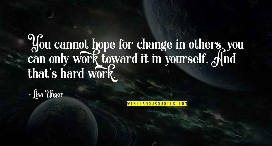 Yourself And Change Quotes By Lisa Unger: You cannot hope for change in others, you