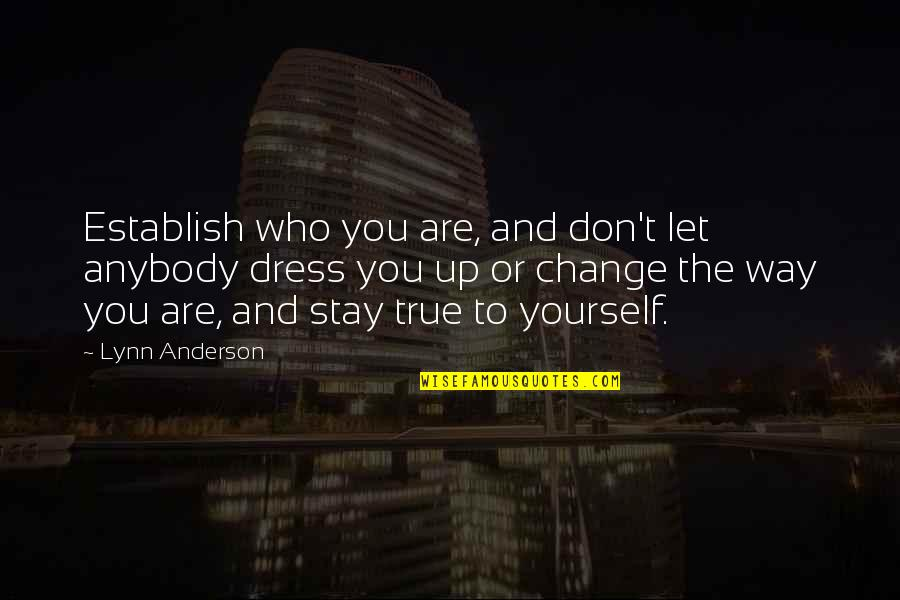 Yourself And Change Quotes By Lynn Anderson: Establish who you are, and don't let anybody