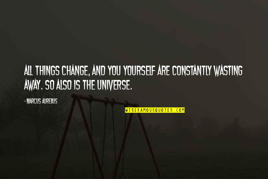 Yourself And Change Quotes By Marcus Aurelius: All things change, and you yourself are constantly