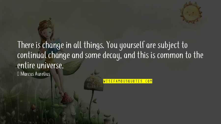 Yourself And Change Quotes By Marcus Aurelius: There is change in all things. You yourself