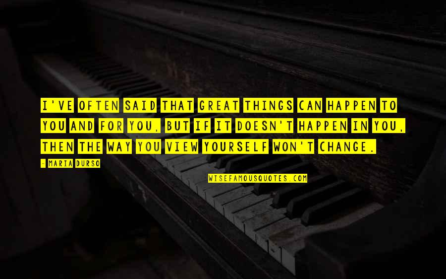 Yourself And Change Quotes By Maria Durso: I've often said that great things can happen