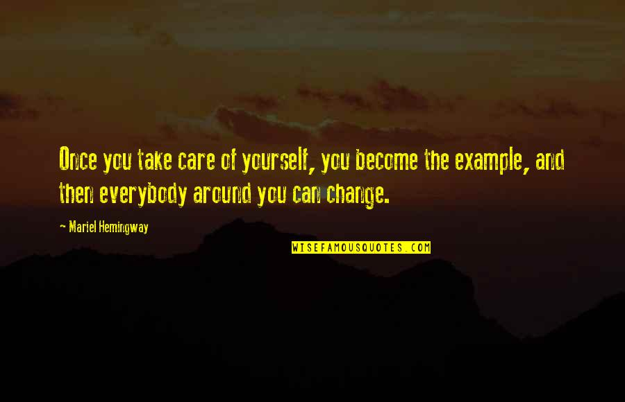 Yourself And Change Quotes By Mariel Hemingway: Once you take care of yourself, you become