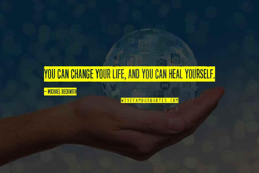 Yourself And Change Quotes By Michael Beckwith: You can change your life, and you can