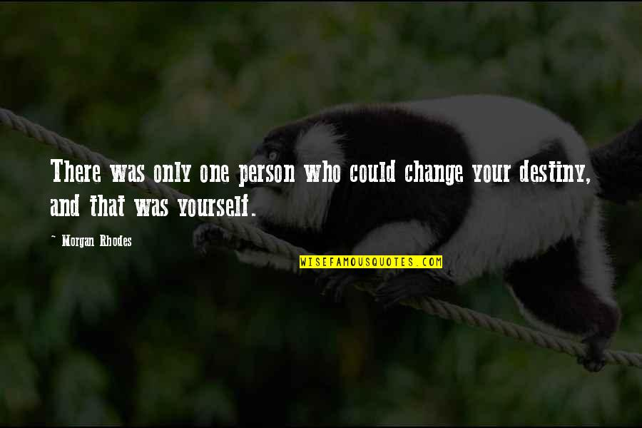 Yourself And Change Quotes By Morgan Rhodes: There was only one person who could change