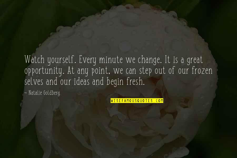 Yourself And Change Quotes By Natalie Goldberg: Watch yourself. Every minute we change. It is