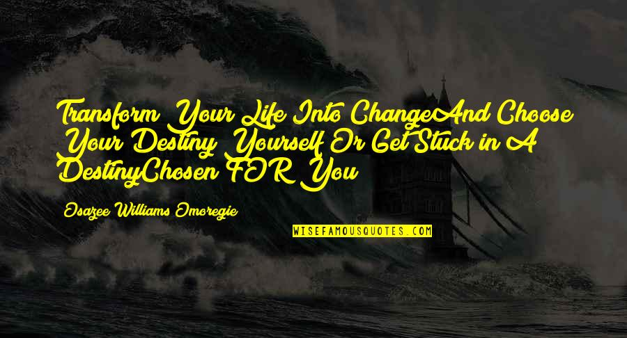 Yourself And Change Quotes By Osazee Williams Omoregie: Transform Your Life Into ChangeAnd Choose Your Destiny