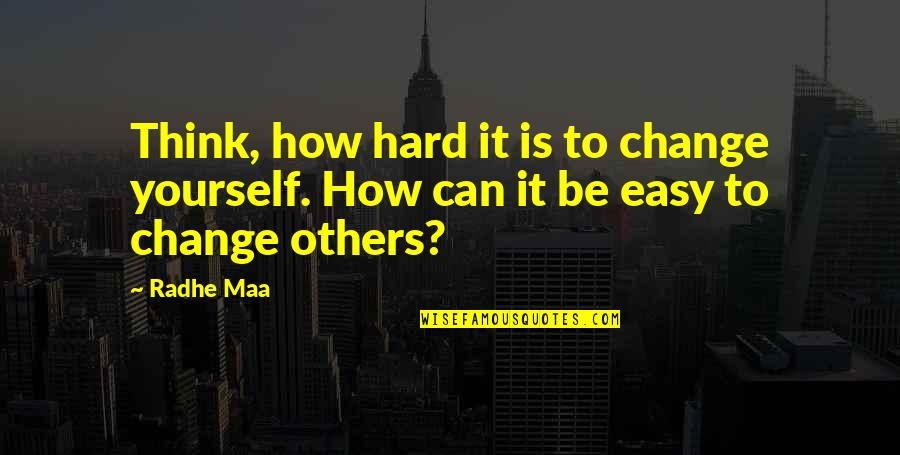 Yourself And Change Quotes By Radhe Maa: Think, how hard it is to change yourself.