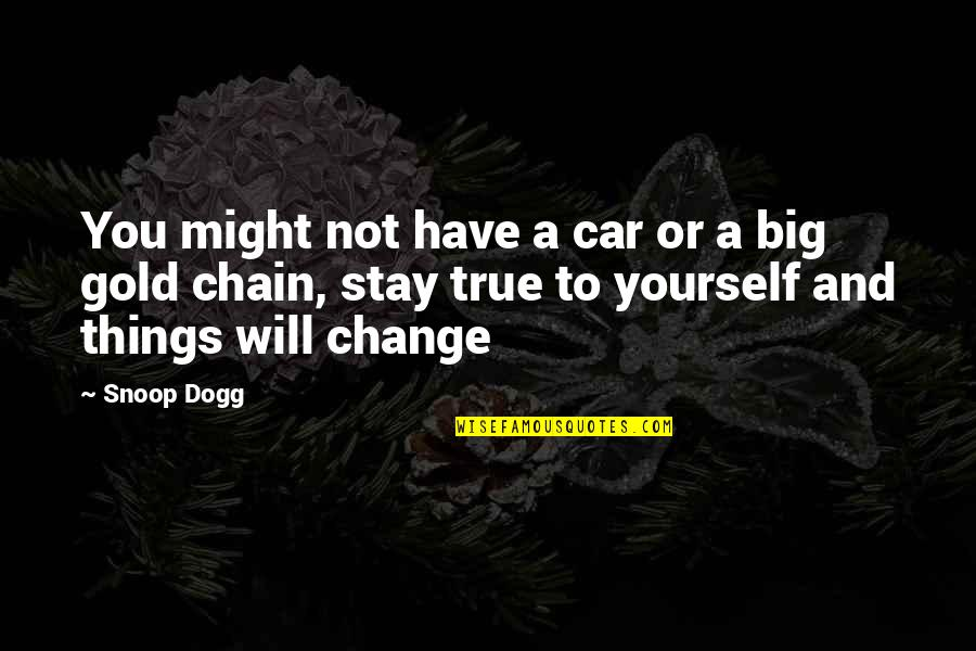 Yourself And Change Quotes By Snoop Dogg: You might not have a car or a