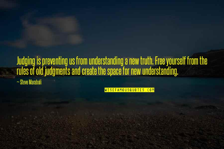 Yourself And Change Quotes By Steve Maraboli: Judging is preventing us from understanding a new