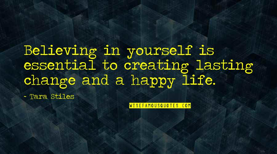 Yourself And Change Quotes By Tara Stiles: Believing in yourself is essential to creating lasting