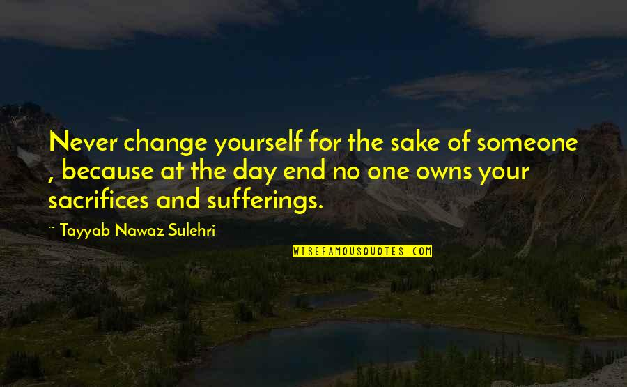 Yourself And Change Quotes By Tayyab Nawaz Sulehri: Never change yourself for the sake of someone