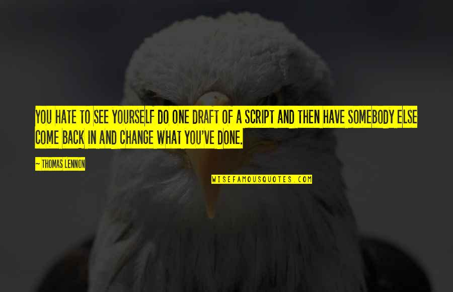 Yourself And Change Quotes By Thomas Lennon: You hate to see yourself do one draft